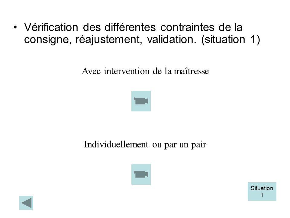 Vérification des différentes contraintes de la consigne, réajustement, validation. (situation 1)