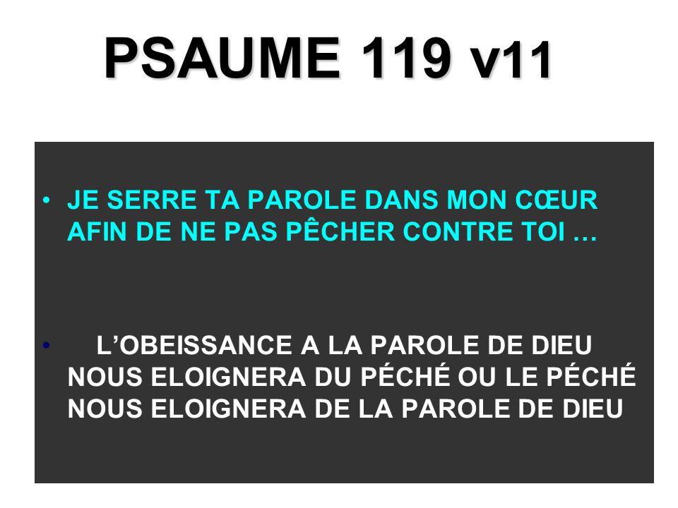 PSAUME 119 v11 JE SERRE TA PAROLE DANS MON CŒUR AFIN DE NE PAS PÊCHER CONTRE TOI …
