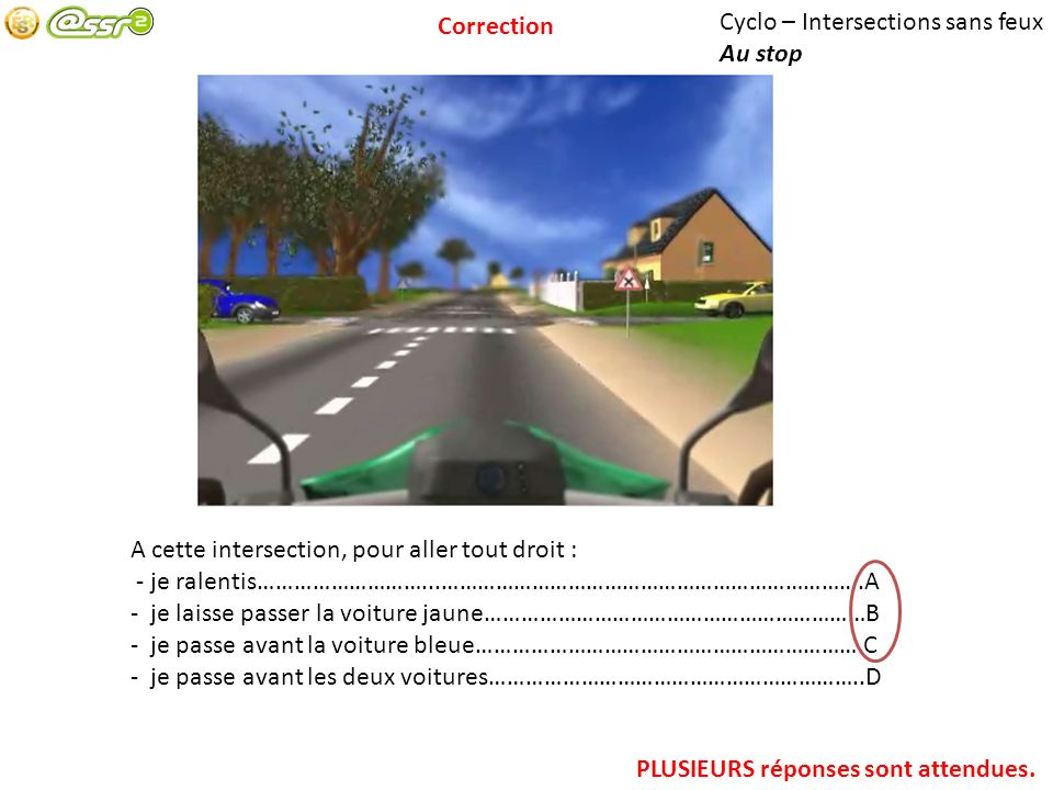 Correction Cyclo – Intersections sans feux. Au stop. A cette intersection, pour aller tout droit :