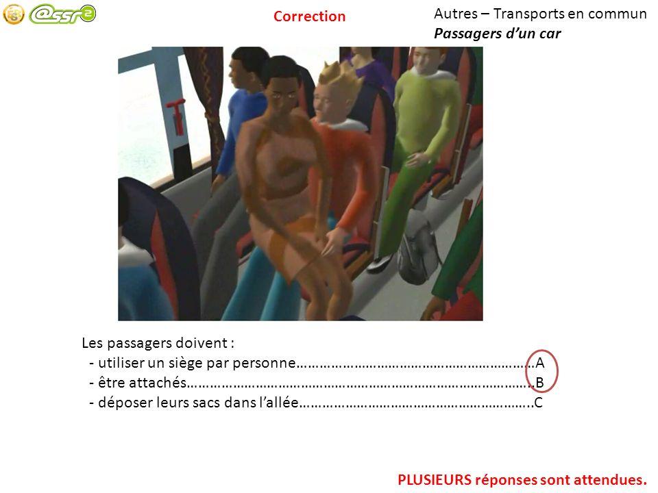Correction Autres – Transports en commun. Passagers d'un car. Les passagers doivent : - utiliser un siège par personne………………………………………………………A.