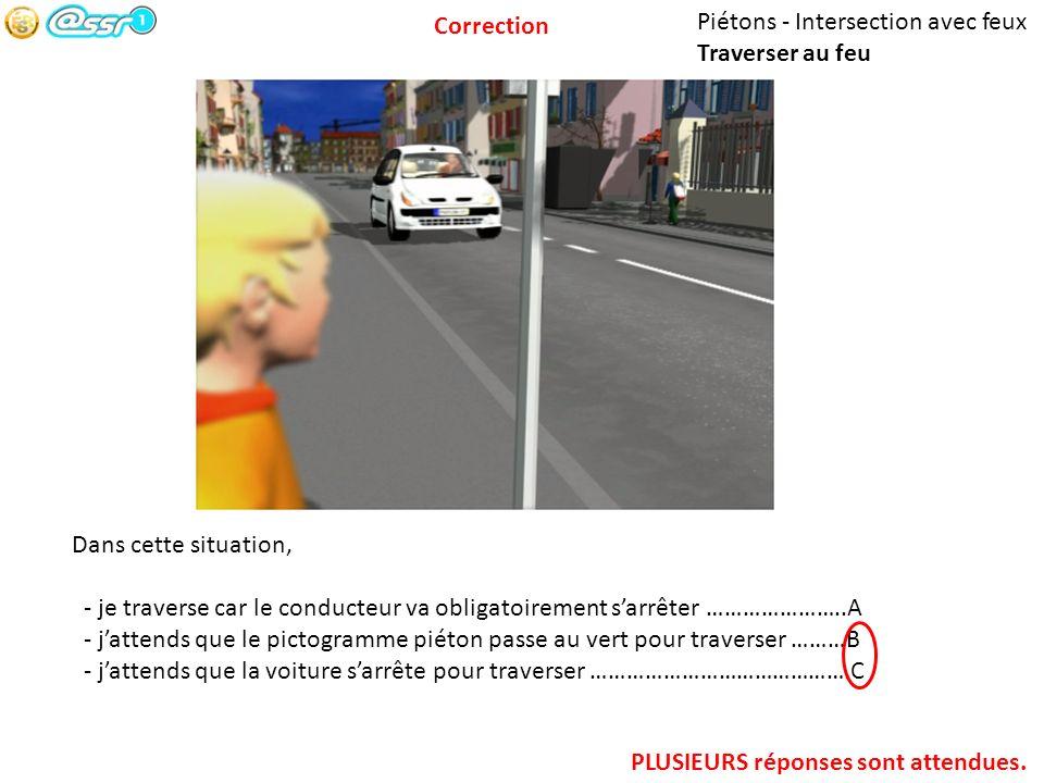 Correction Piétons - Intersection avec feux. Traverser au feu. Dans cette situation,