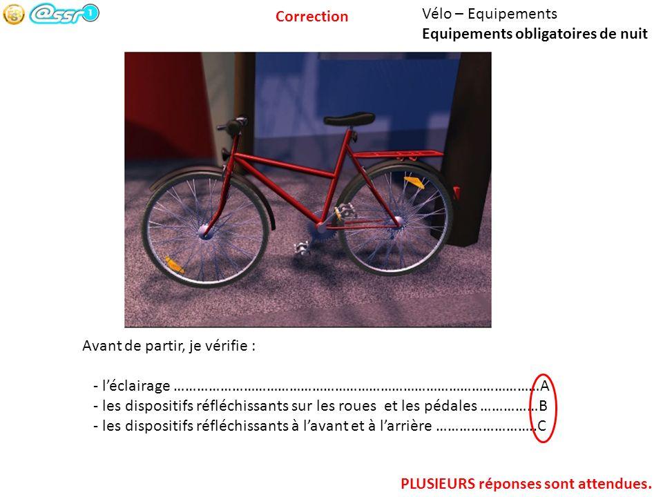 Correction Vélo – Equipements. Equipements obligatoires de nuit. Avant de partir, je vérifie : - l'éclairage ……………………………………………………………………………………A.