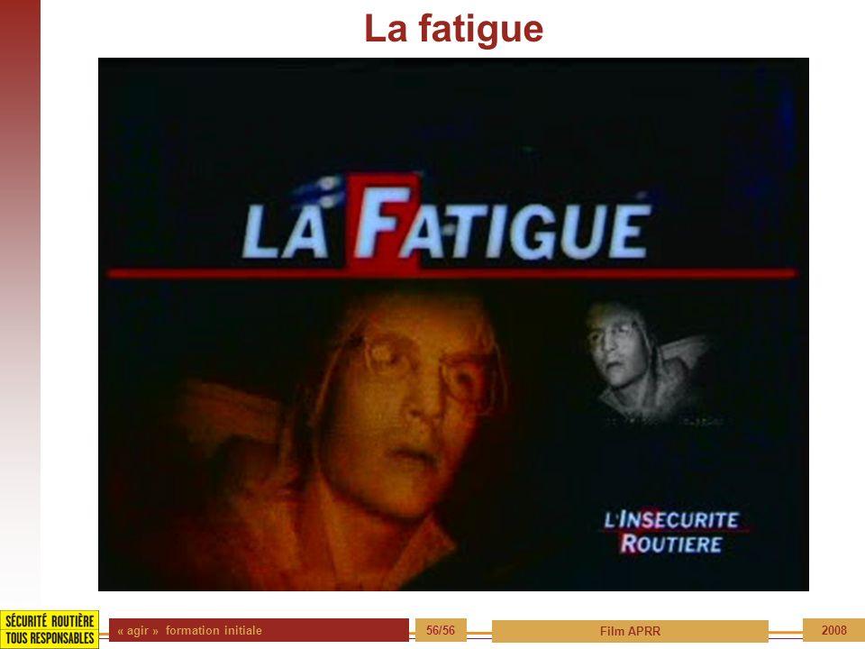 La fatigue « agir » formation initiale 56/56 Film APRR 2008