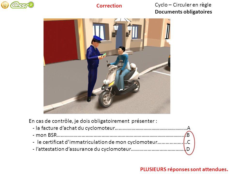Correction Cyclo – Circuler en règle. Documents obligatoires. En cas de contrôle, je dois obligatoirement présenter :