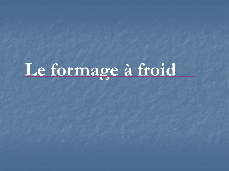 Le formage à froid