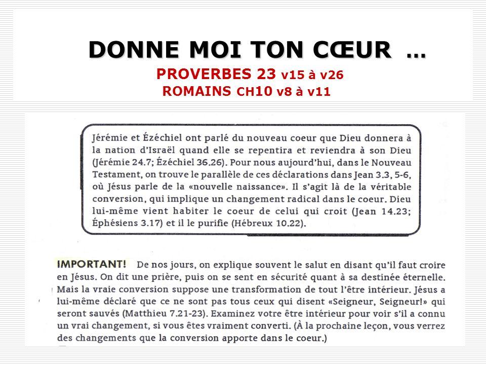 DONNE MOI TON CŒUR … PROVERBES 23 v15 à v26 ROMAINS CH10 v8 à v11