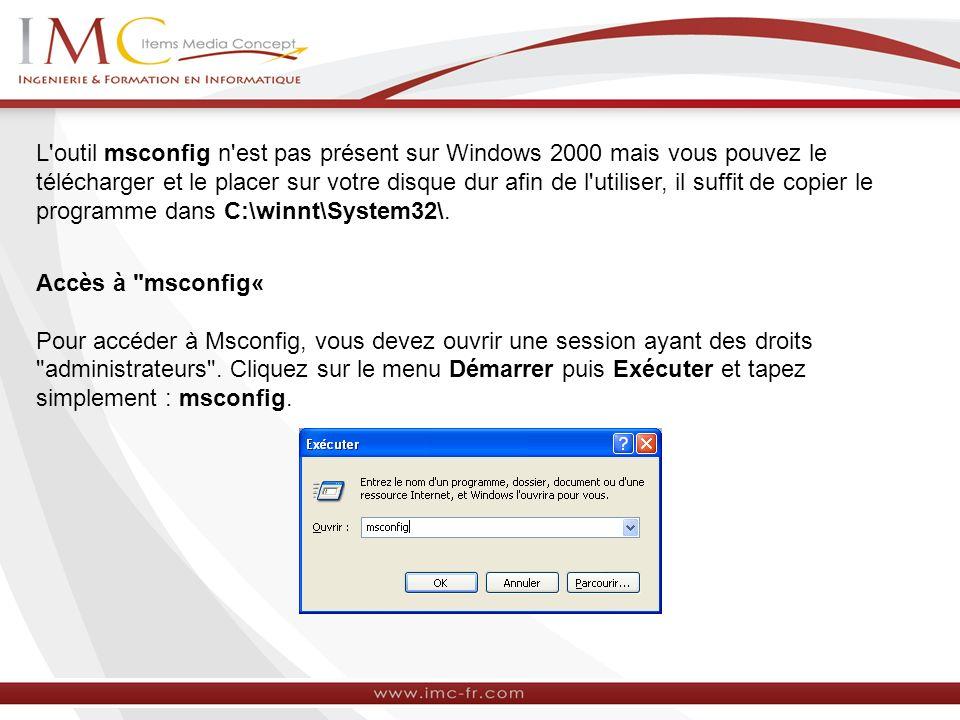 L outil msconfig n est pas présent sur Windows 2000 mais vous pouvez le télécharger et le placer sur votre disque dur afin de l utiliser, il suffit de copier le programme dans C:\winnt\System32\.
