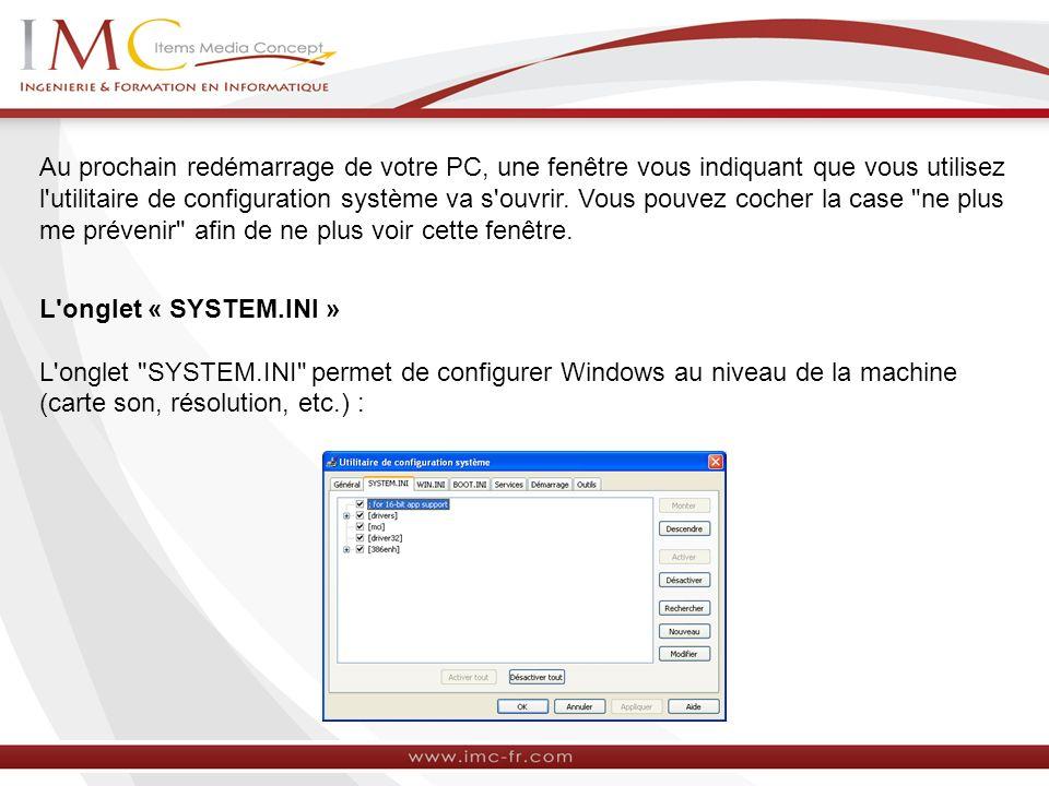 Au prochain redémarrage de votre PC, une fenêtre vous indiquant que vous utilisez l utilitaire de configuration système va s ouvrir. Vous pouvez cocher la case ne plus me prévenir afin de ne plus voir cette fenêtre.