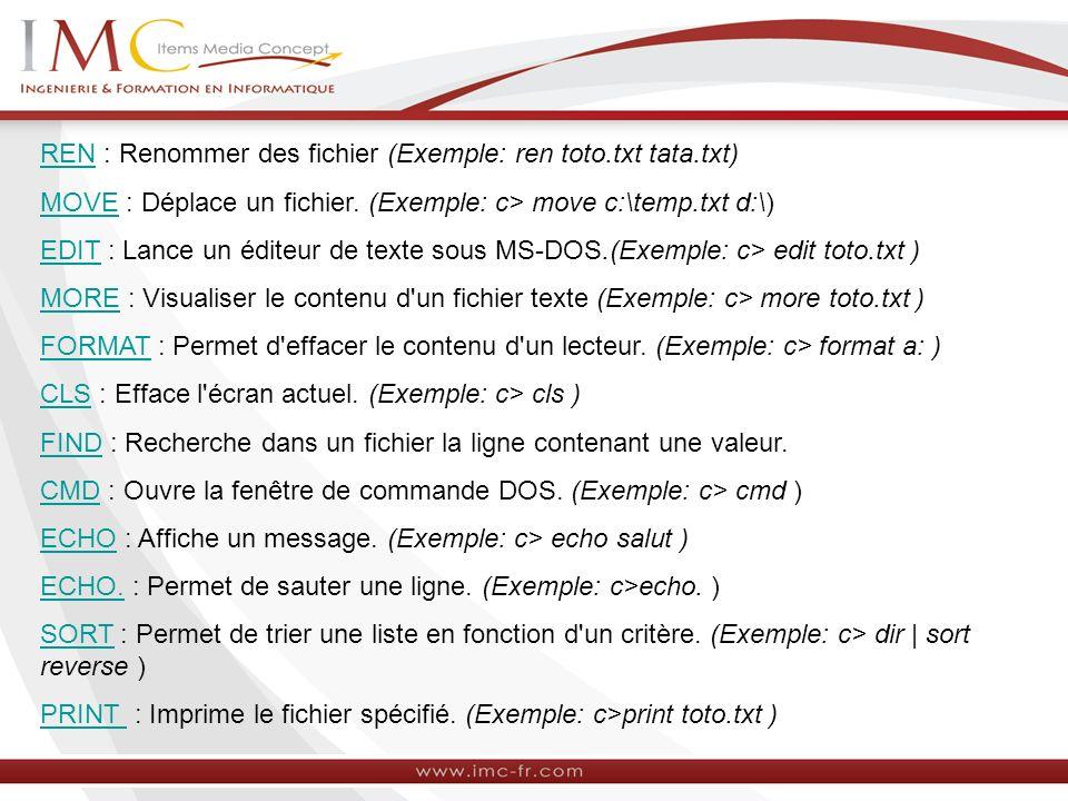 REN : Renommer des fichier (Exemple: ren toto.txt tata.txt)