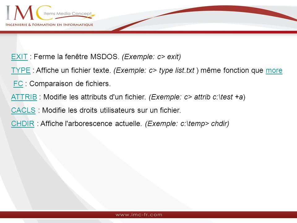 EXIT : Ferme la fenêtre MSDOS. (Exemple: c> exit)