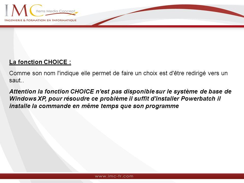 La fonction CHOICE : Comme son nom l indique elle permet de faire un choix est d être redirigé vers un saut..