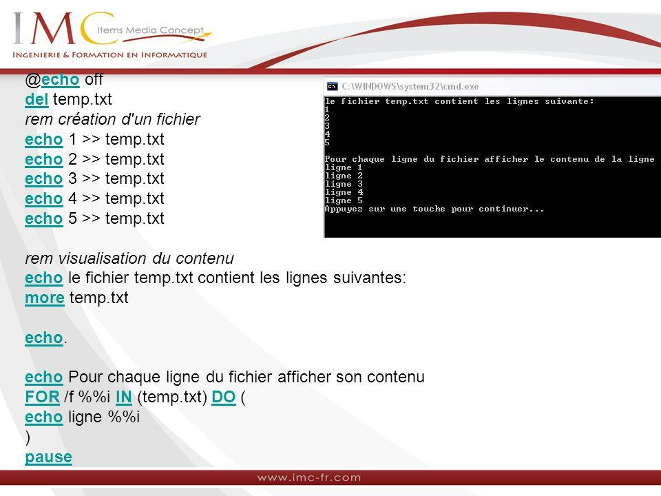 @echo off del temp. txt rem création d un fichier echo 1 >> temp