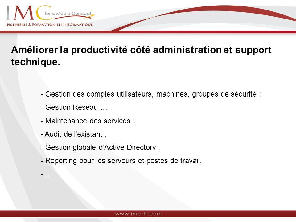 Améliorer la productivité côté administration et support technique.