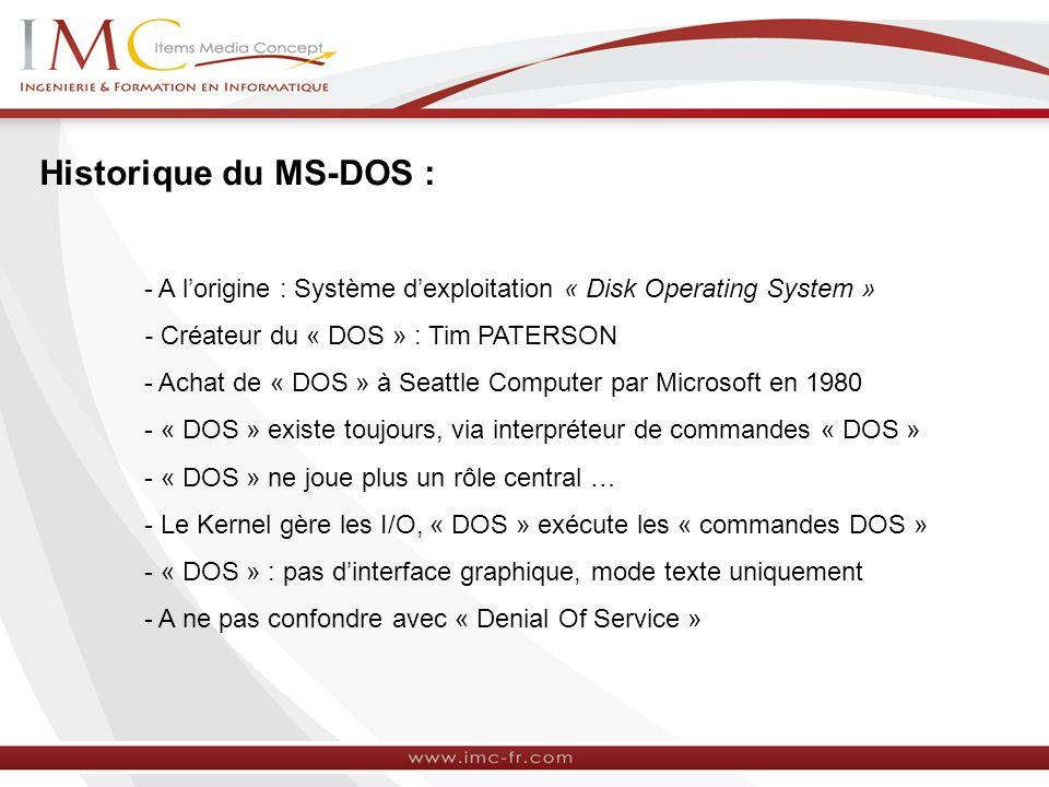 Historique du MS-DOS : - A l'origine : Système d'exploitation « Disk Operating System » - Créateur du « DOS » : Tim PATERSON.