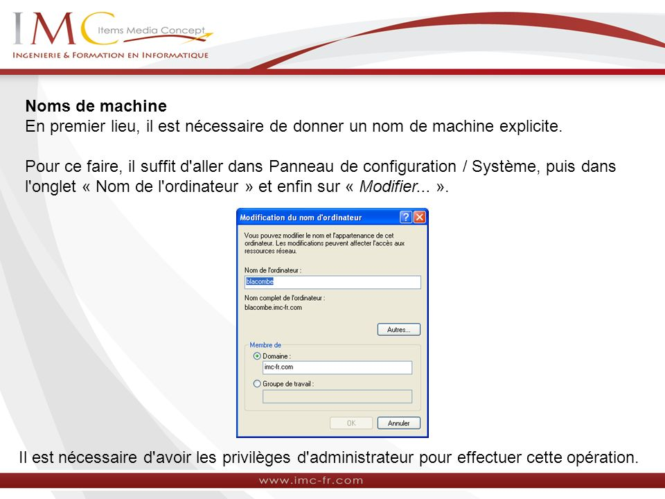 Noms de machine En premier lieu, il est nécessaire de donner un nom de machine explicite.