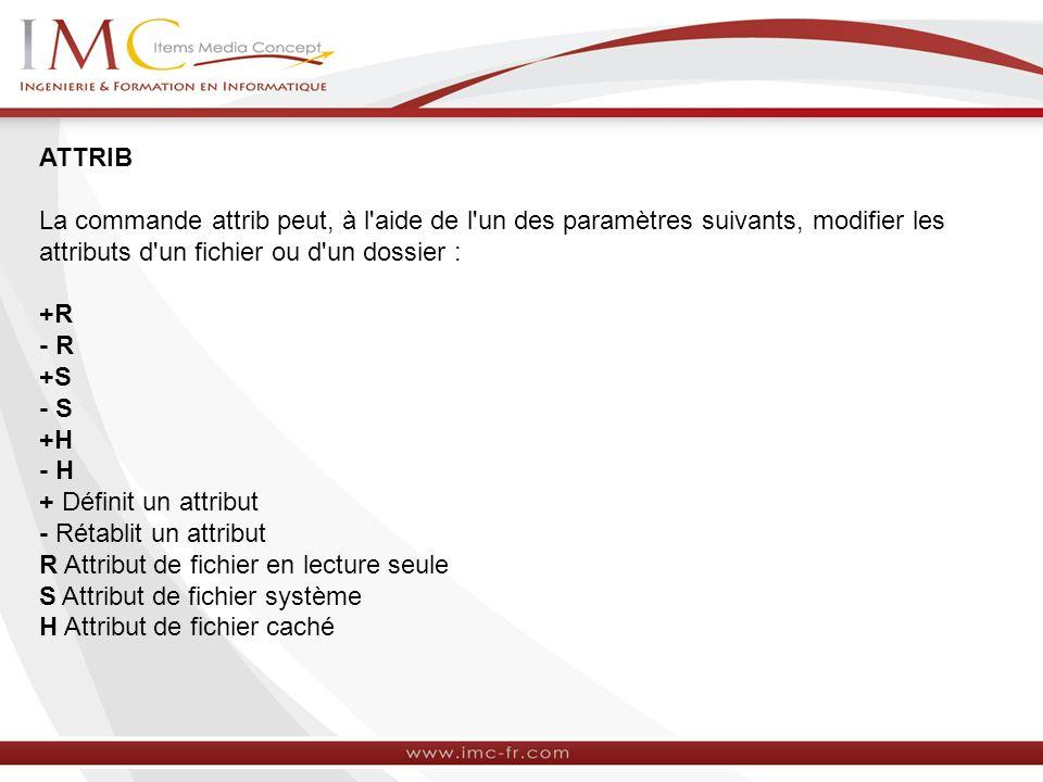 ATTRIB La commande attrib peut, à l aide de l un des paramètres suivants, modifier les attributs d un fichier ou d un dossier :