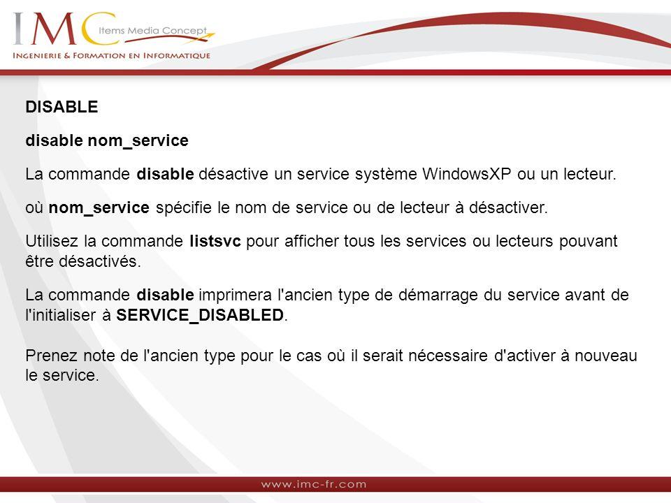 DISABLE disable nom_service. La commande disable désactive un service système WindowsXP ou un lecteur.