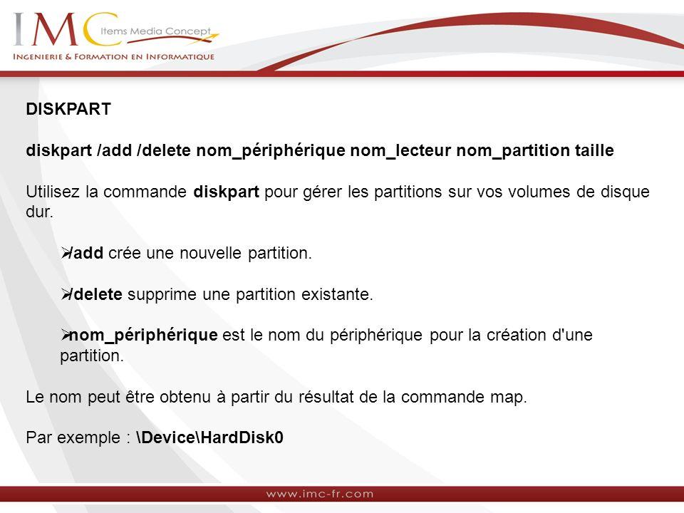 DISKPART diskpart /add /delete nom_périphérique nom_lecteur nom_partition taille.