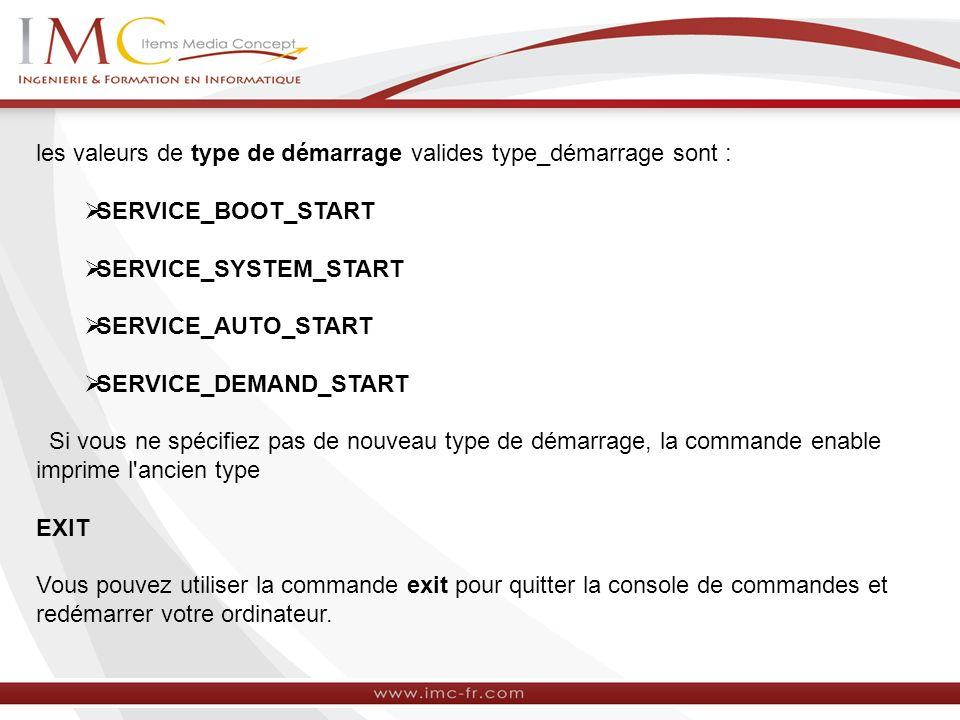 les valeurs de type de démarrage valides type_démarrage sont :