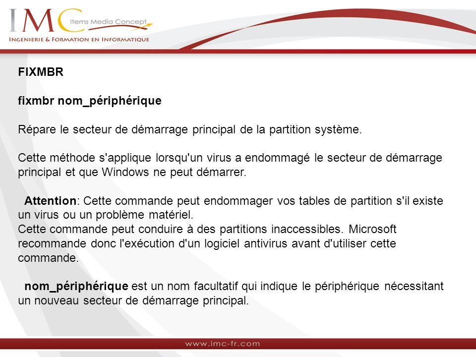 FIXMBR fixmbr nom_périphérique. Répare le secteur de démarrage principal de la partition système.