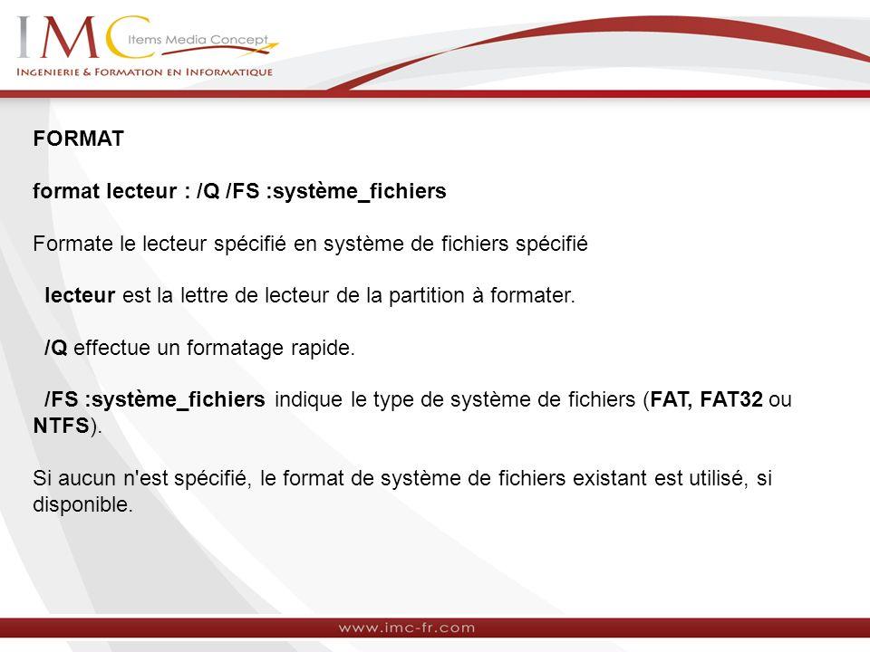 FORMAT format lecteur : /Q /FS :système_fichiers. Formate le lecteur spécifié en système de fichiers spécifié.
