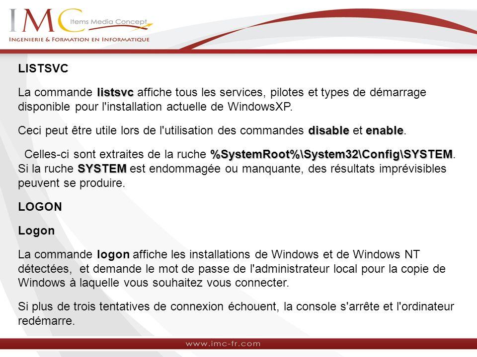 LISTSVC La commande listsvc affiche tous les services, pilotes et types de démarrage disponible pour l installation actuelle de WindowsXP.