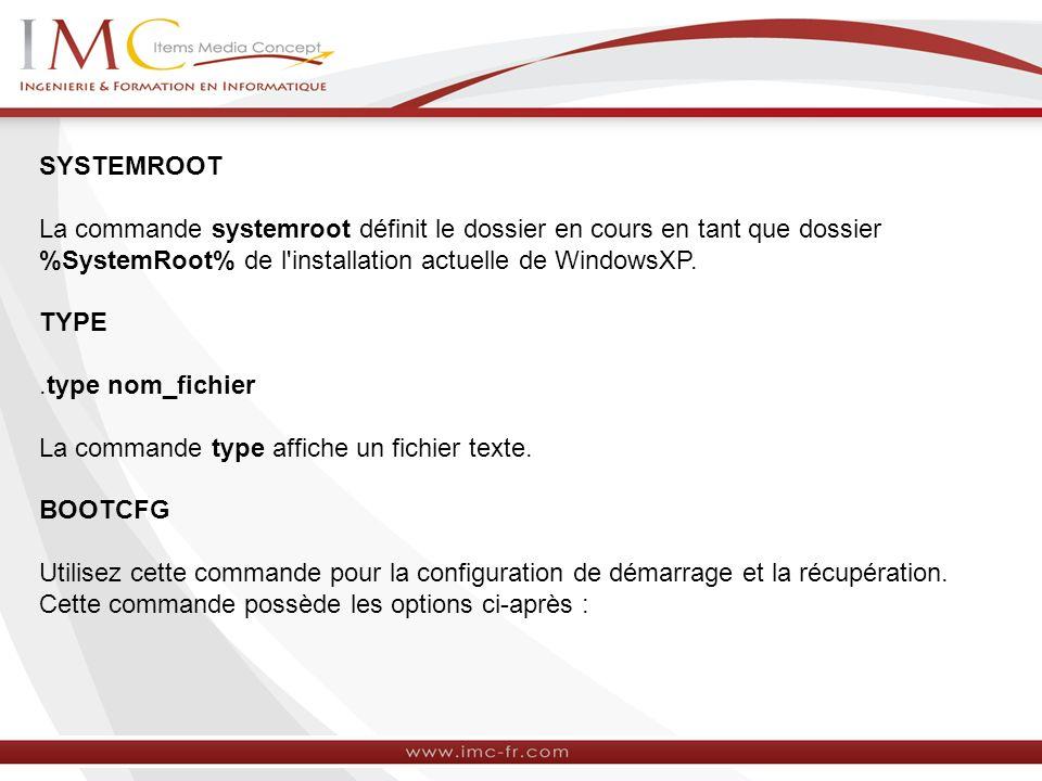 SYSTEMROOT La commande systemroot définit le dossier en cours en tant que dossier %SystemRoot% de l installation actuelle de WindowsXP. TYPE.