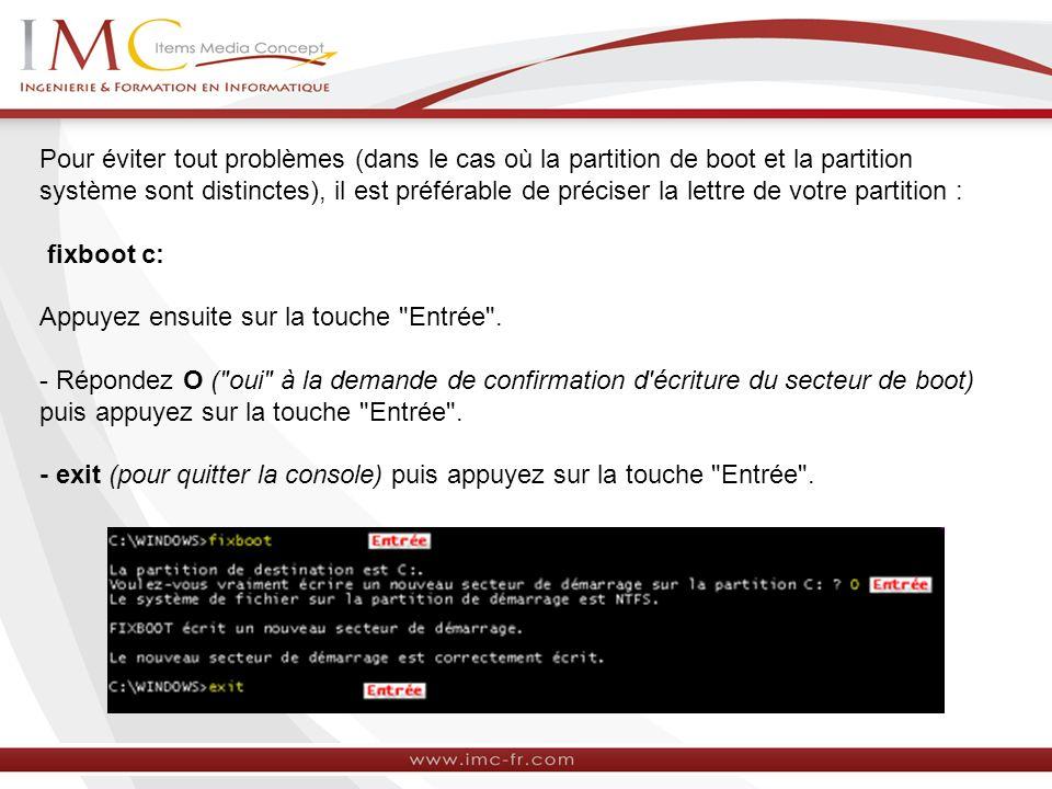 Pour éviter tout problèmes (dans le cas où la partition de boot et la partition système sont distinctes), il est préférable de préciser la lettre de votre partition :