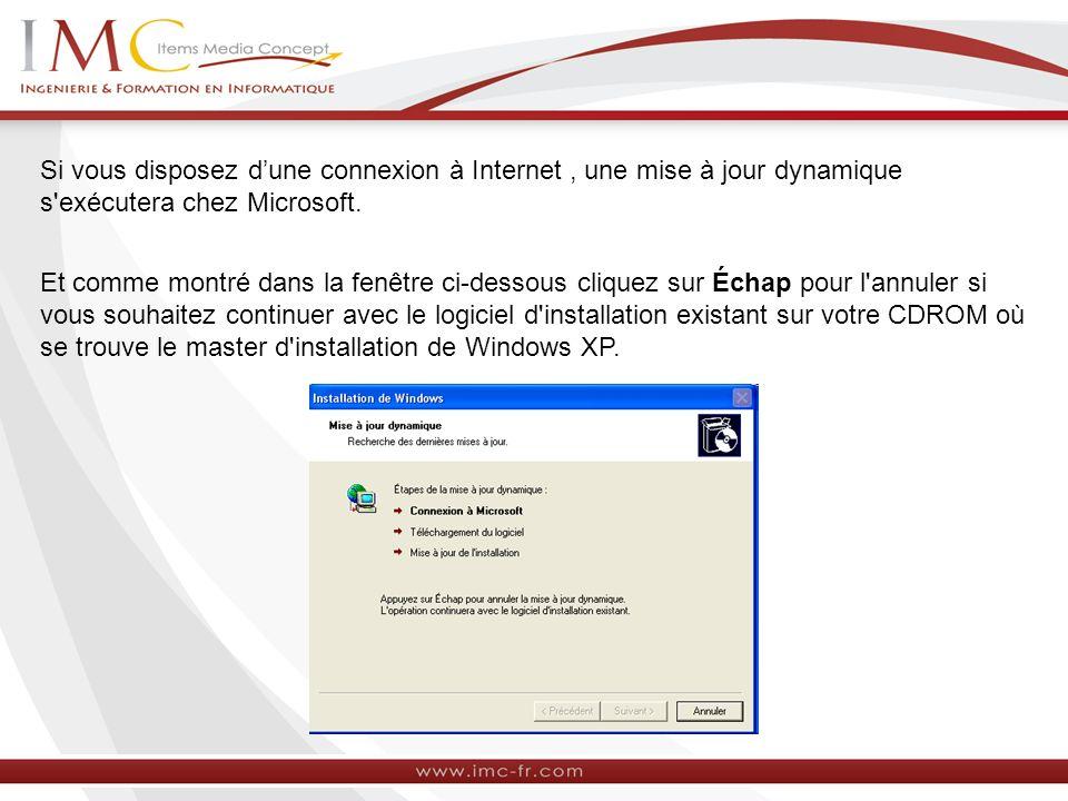 Si vous disposez d'une connexion à Internet , une mise à jour dynamique s exécutera chez Microsoft.