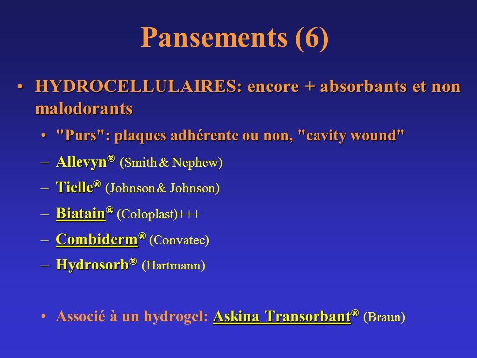 Pansements (6)HYDROCELLULAIRES: encore + absorbants et non malodorants. Purs : plaques adhérente ou non, cavity wound