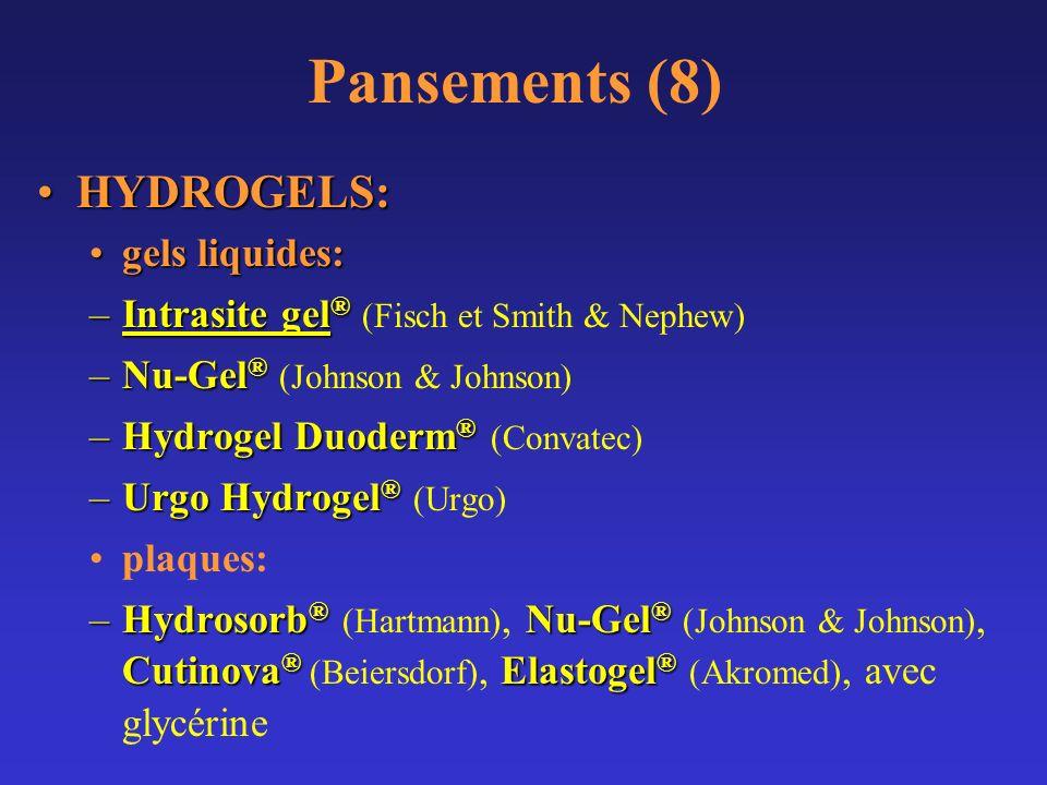 Pansements (8) HYDROGELS: gels liquides: