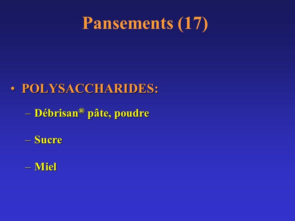 Pansements (17) POLYSACCHARIDES: Débrisan® pâte, poudre Sucre Miel