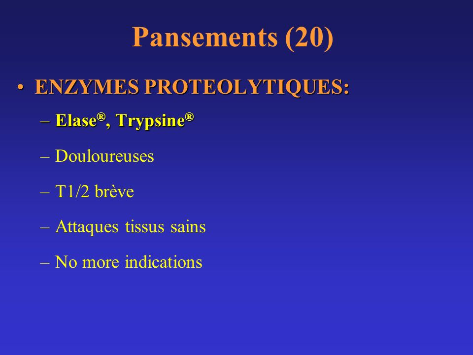 Pansements (20) ENZYMES PROTEOLYTIQUES: Elase®, Trypsine® Douloureuses