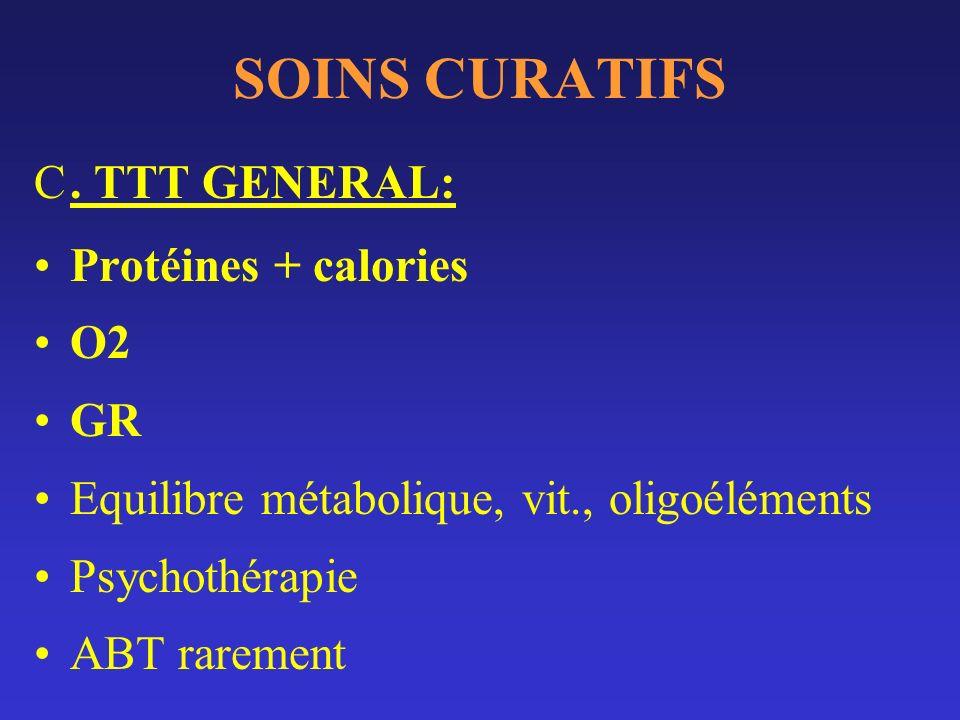 SOINS CURATIFS . TTT GENERAL: Protéines + calories O2 GR