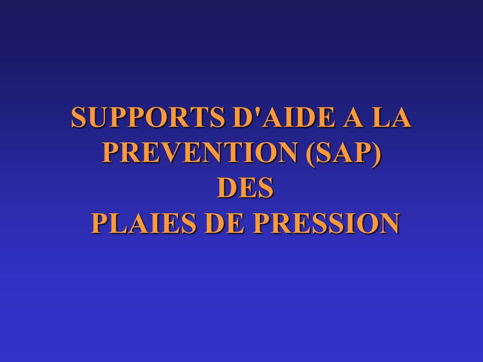 SUPPORTS D AIDE A LA PREVENTION (SAP) DES PLAIES DE PRESSION