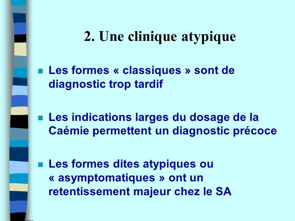 2. Une clinique atypique Les formes « classiques » sont de diagnostic trop tardif.