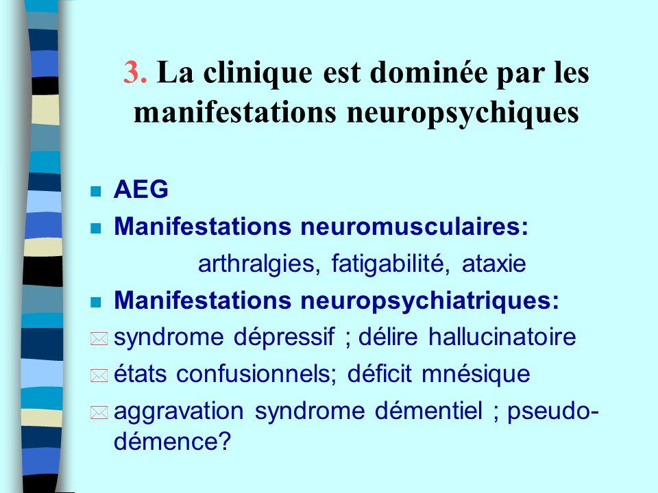 3. La clinique est dominée par les manifestations neuropsychiques