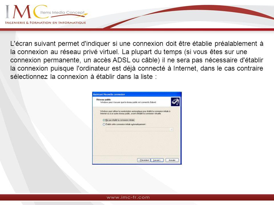 L écran suivant permet d indiquer si une connexion doit être établie préalablement à la connexion au réseau privé virtuel.