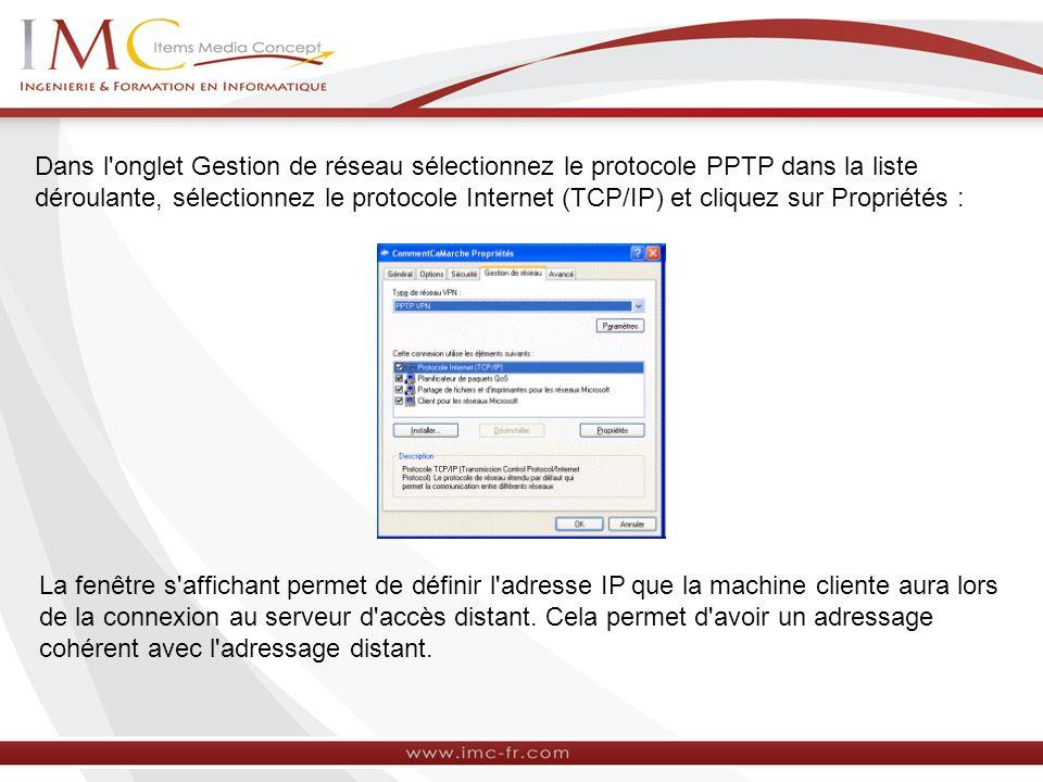 Dans l onglet Gestion de réseau sélectionnez le protocole PPTP dans la liste déroulante, sélectionnez le protocole Internet (TCP/IP) et cliquez sur Propriétés :