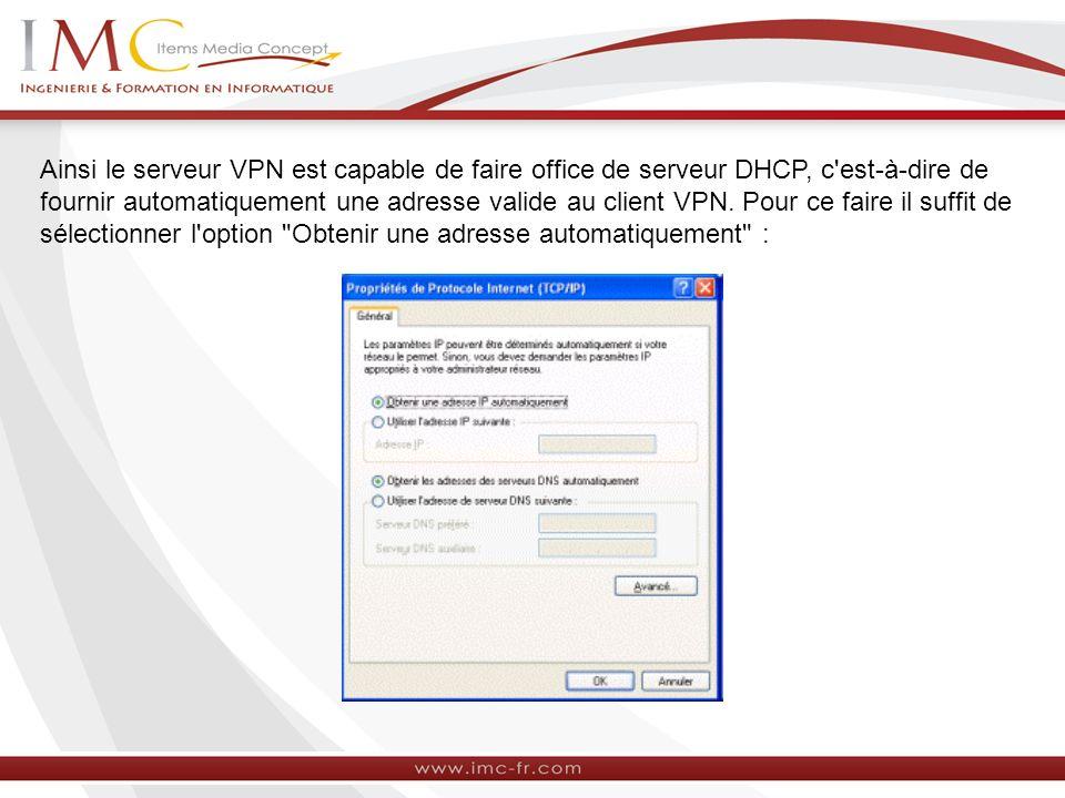 Ainsi le serveur VPN est capable de faire office de serveur DHCP, c est-à-dire de fournir automatiquement une adresse valide au client VPN.