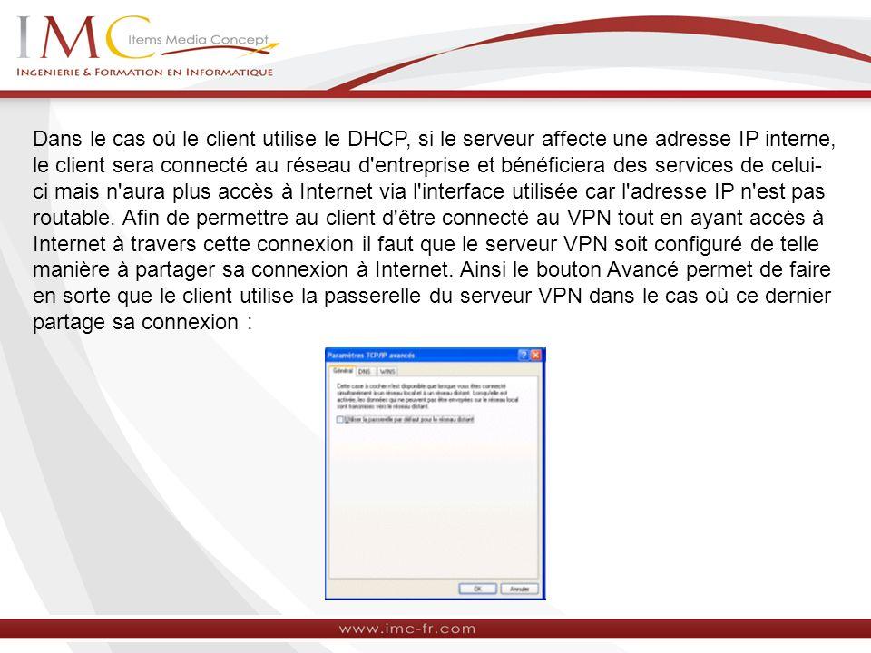 Dans le cas où le client utilise le DHCP, si le serveur affecte une adresse IP interne, le client sera connecté au réseau d entreprise et bénéficiera des services de celui-ci mais n aura plus accès à Internet via l interface utilisée car l adresse IP n est pas routable.