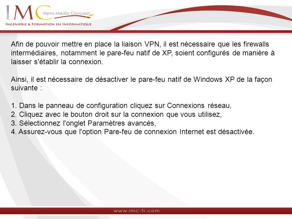 Afin de pouvoir mettre en place la liaison VPN, il est nécessaire que les firewalls intermédiaires, notamment le pare-feu natif de XP, soient configurés de manière à laisser s établir la connexion.