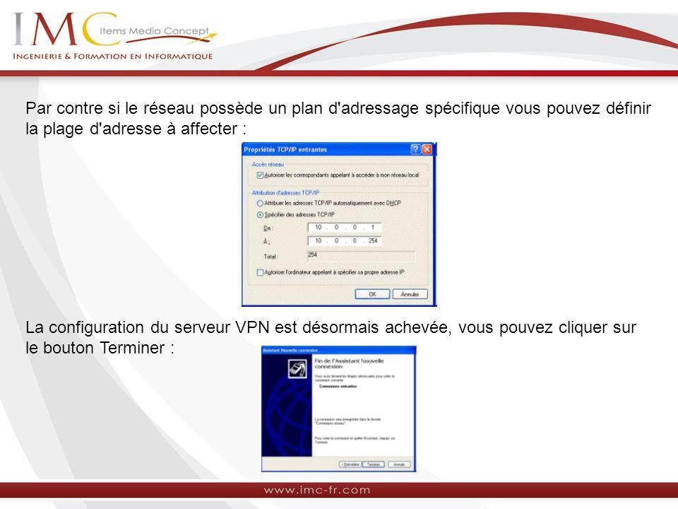Par contre si le réseau possède un plan d adressage spécifique vous pouvez définir la plage d adresse à affecter :