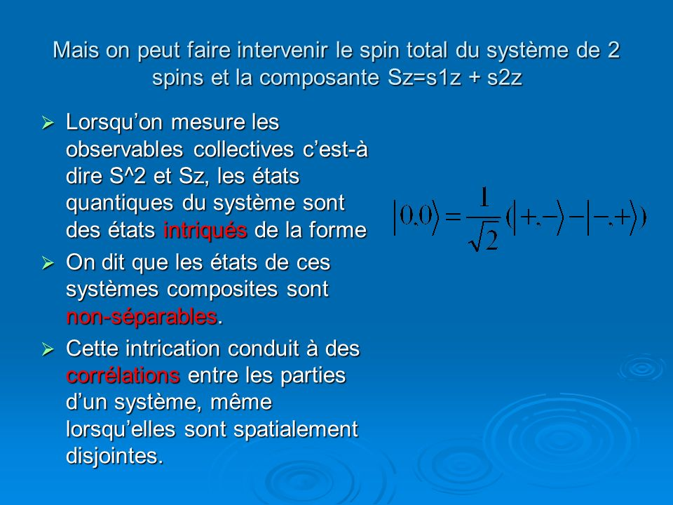 Mais on peut faire intervenir le spin total du système de 2 spins et la composante Sz=s1z + s2z