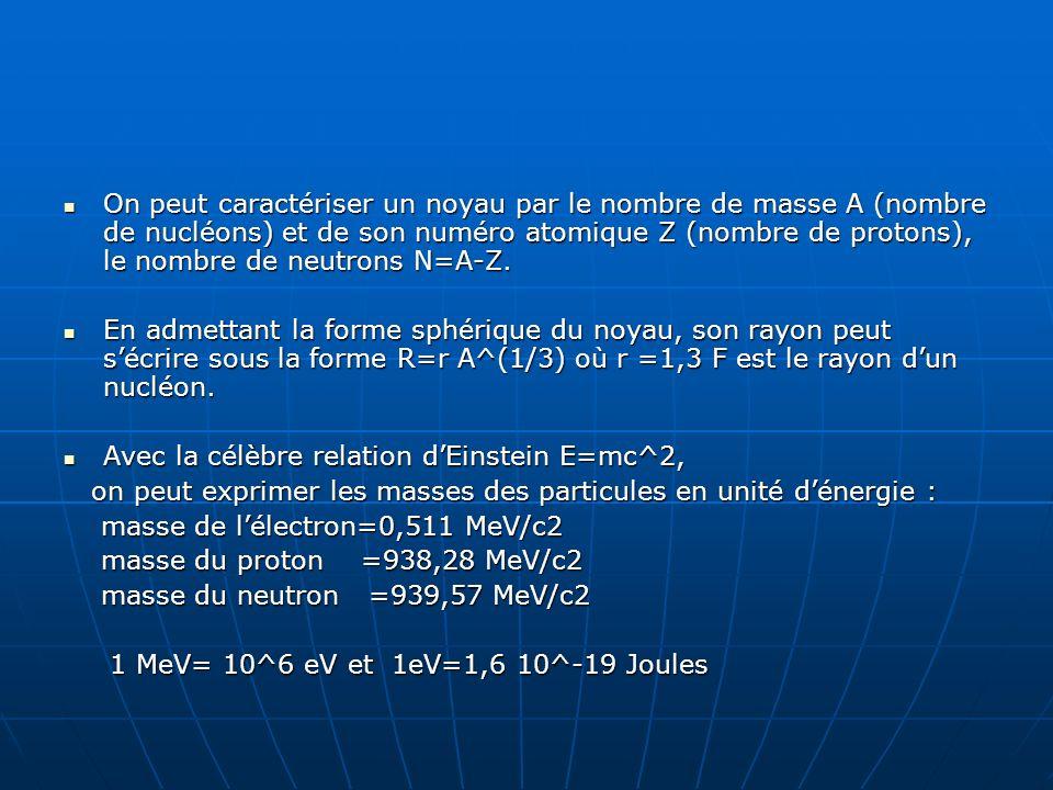 On peut caractériser un noyau par le nombre de masse A (nombre de nucléons) et de son numéro atomique Z (nombre de protons), le nombre de neutrons N=A-Z.