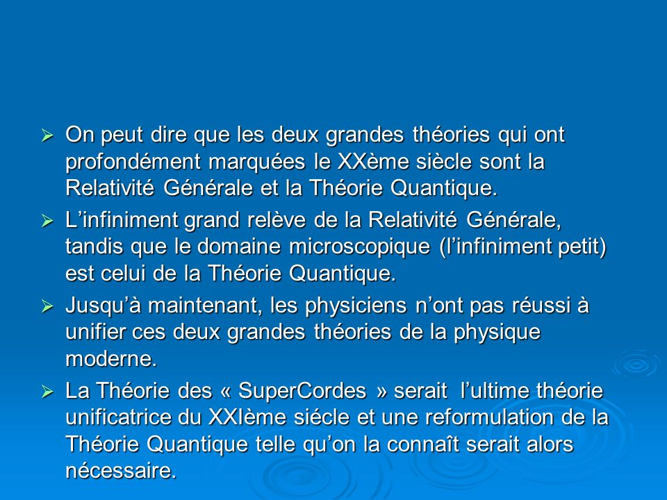 On peut dire que les deux grandes théories qui ont profondément marquées le XXème siècle sont la Relativité Générale et la Théorie Quantique.