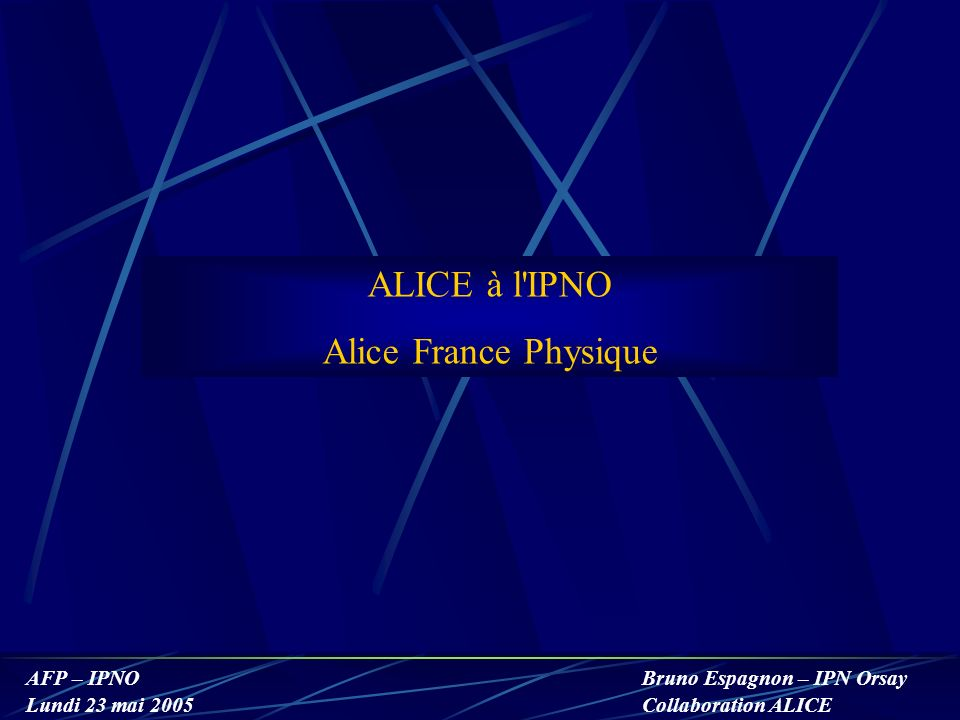 ALICE à l IPNO Alice France Physique