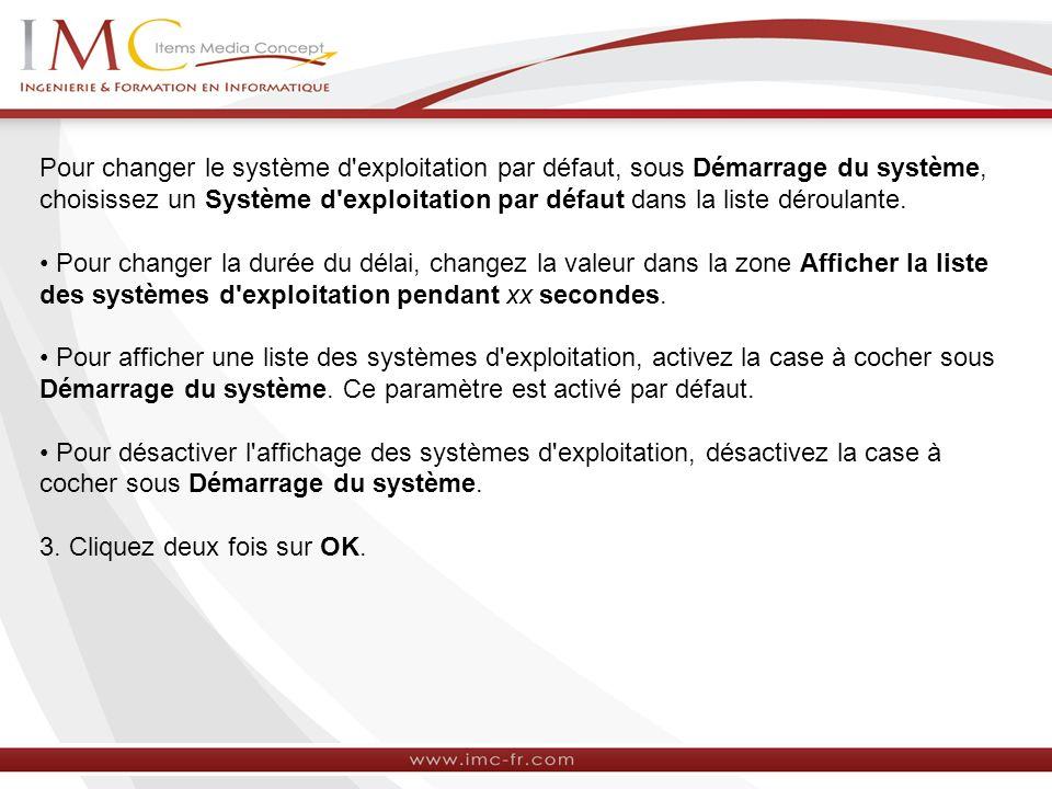 Pour changer le système d exploitation par défaut, sous Démarrage du système, choisissez un Système d exploitation par défaut dans la liste déroulante.