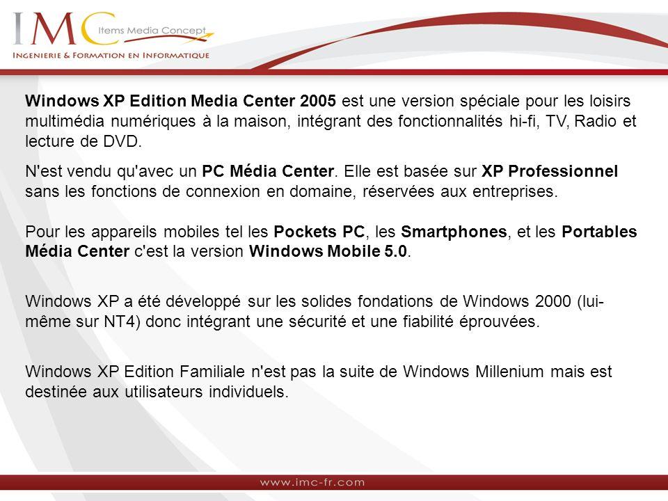 Windows XP Edition Media Center 2005 est une version spéciale pour les loisirs multimédia numériques à la maison, intégrant des fonctionnalités hi-fi, TV, Radio et lecture de DVD.