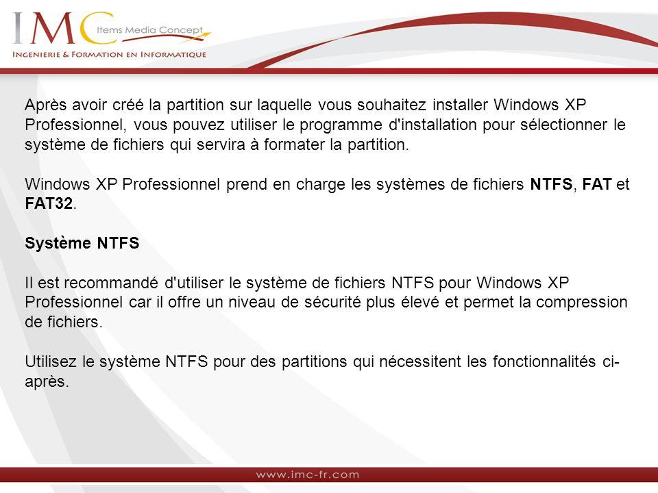 Après avoir créé la partition sur laquelle vous souhaitez installer Windows XP Professionnel, vous pouvez utiliser le programme d installation pour sélectionner le système de fichiers qui servira à formater la partition.